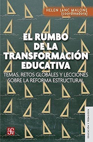 Rumbo de la transformación educativa, El. Temas, retos globales y lecciones sobre la reforma
