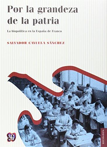 Por la grandeza de la patria. La biopolítica en la España de Franco