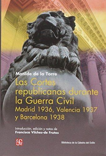 Cortes republicanas durante la guerra civil, Las. Madrid 1936, valencia 1937 y Barcelona 1938