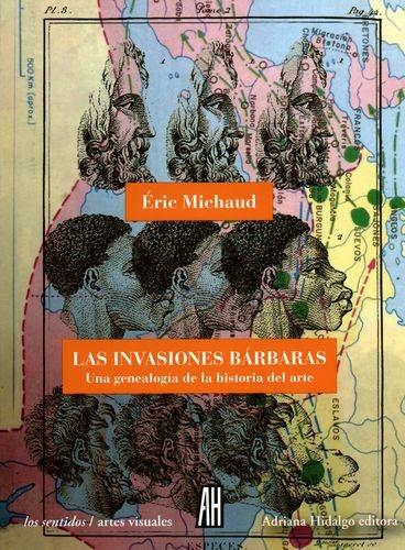 Invasiones Barbaras Una Genealogia De La Historia Del Arte, Las
