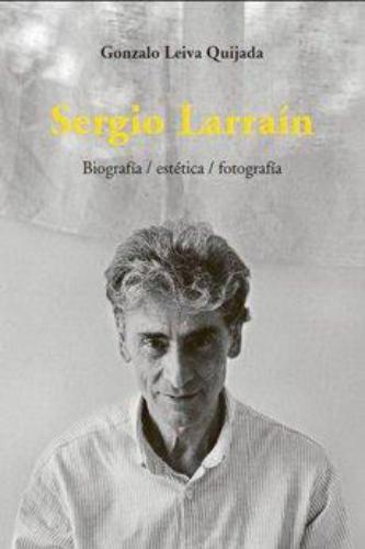 Sergio Larrain. Biografia / Estetica / Fotografia