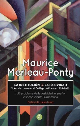 Institucion La Pasividad Notas De Cursos En El College De France (1954-1955), La