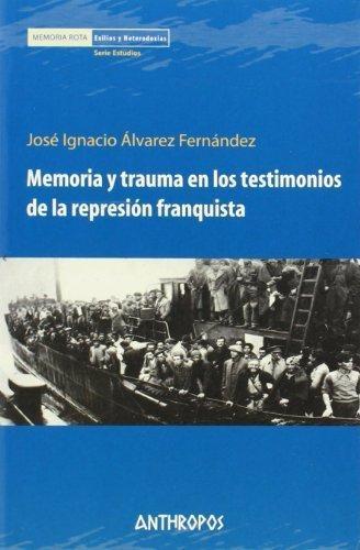 Memoria Y Trauma En Los Testimonios De La Represion Franquista