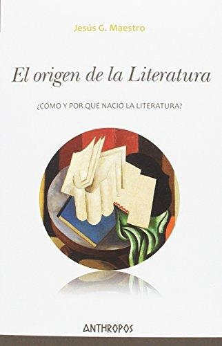 Origen De La Literatura. ¿Como Y Por Que Nacio La Literatura?, El