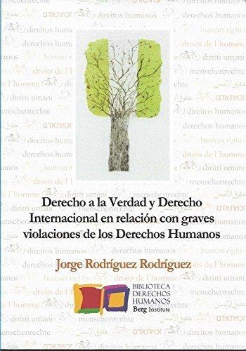 Derecho A La Verdad Y Derecho Internacional En Relacion Con Graves Violaciones De Los Derechos Humanos