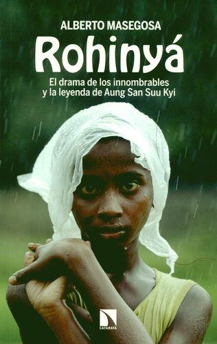 Rohinya. El Drama De Los Innombrables Y La Leyenda De Aung San Suu Kyi
