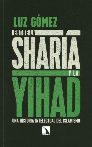 Entre La Sharia Y La Yihad Una Historia Intelectual Del Islamismo