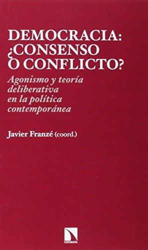 Democracia Consenso O Conflicto? Agonismo Y Teoria Deliberativa En La Politica Contemporanea