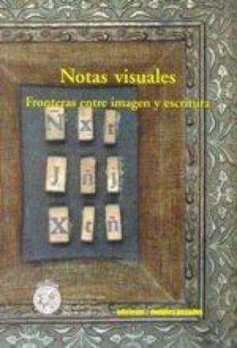 Notas Visuales. Fronteras Entre Imagen Y Escritura