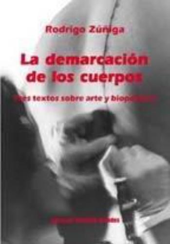 Demarcacion De Los Cuerpos. Tres Textos Sobre Arte Y Biopolitica, La