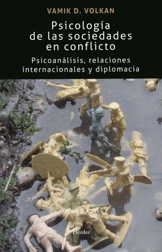 Psicologia De Las Sociedades En Conflicto Psicoanalisis Relaciiones Internacionales Y Diplomacia