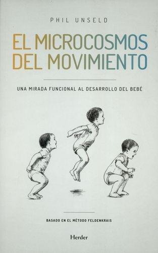 Microcosmos Del Movimiento Una Mirada Funcional Al Desarrollo Del Bebe, El