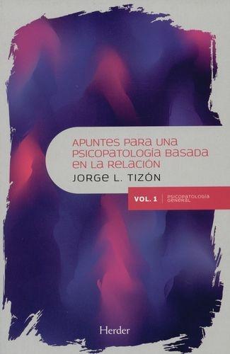 Apuntes Para Una Psicopatologia/Vol.1 / Basada En La Relacion. Psicopatologia General