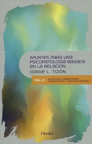 Apuntes Para Una Psicopatologia/Vol.2 / Basada En La Relacion. Relaciones Dramatizadas