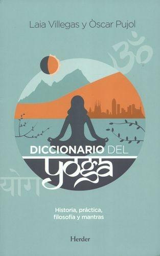 Diccionario Del Yoga. Historia, Practica, Filosofia Y Mantras