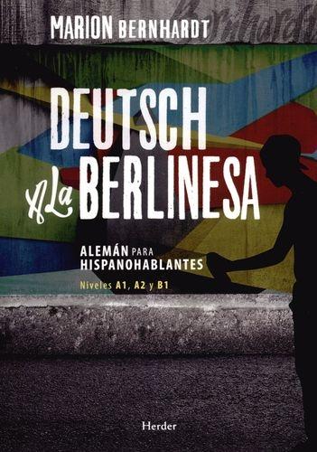 Deutsch A La Berlinesa. Aleman Para Hispanoahblantes Niveles A1, A2 Y B1