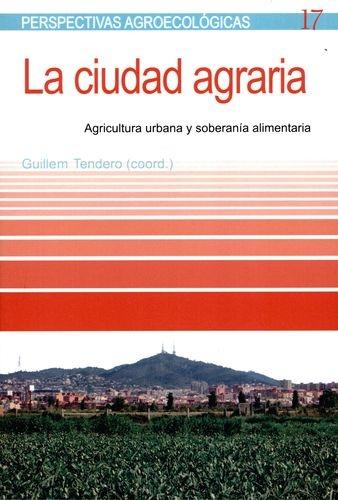 Ciudad Agraria Agricultura Urbana Y Soberania Alimentaria, La