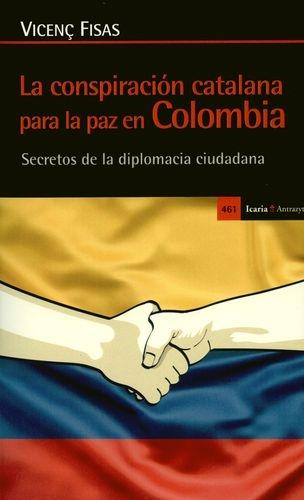 Conspiracion Catalana Para La Paz En Colombia Secretos De La Diplomacia Ciudadana, La