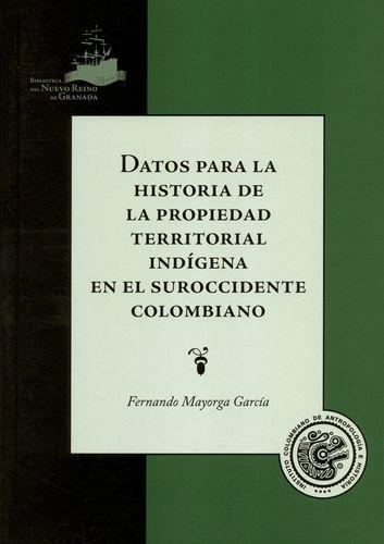 Datos Para La Historia De La Propiedad Territorial Indigena En El Suroccidente Colombiano