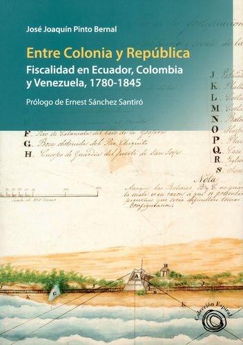 Entre Colonia Y Republica Fiscalidad En Ecuador Colombia Y Venezuela 1780-1845