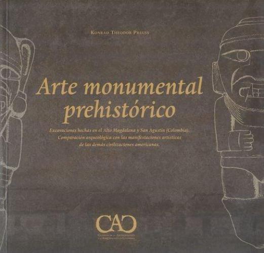 Arte Monumental Prehistorico Excavaciones Hechas En El Alto Magdalena Y San Agustin (Colombia)