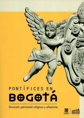 Pontifices En Bogota: Devocion, Patrimonio Religioso Y Urbanismo