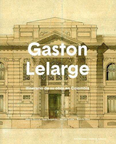 Gaston Lelarge Nueva Edicion. Itinerario De Su Obra En Colombia
