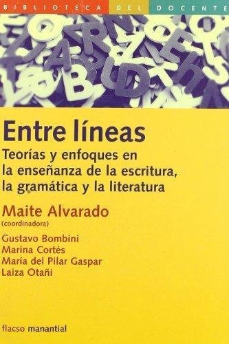 Entre Lineas (2ª Reimp-2009) Teorias Y Enfoques En La Enseñanza De La Escritura, La Gramatica Y La Literatura