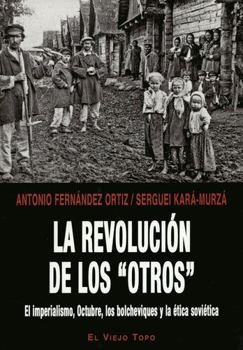 Revolucion De Los Otros El Imperialismo Octubre Los Bolcheviques Y La Etica Sovietica, La