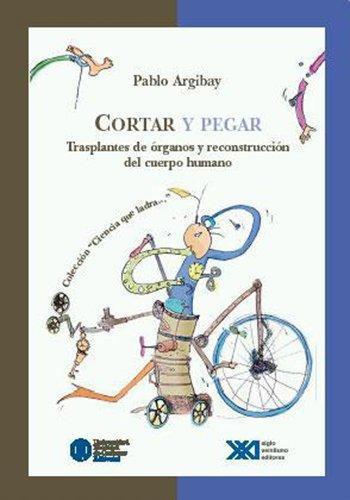 Cortar Y Pegar. Trasplantes De Organos Y Reconstruccion Del Cuerpo Humano