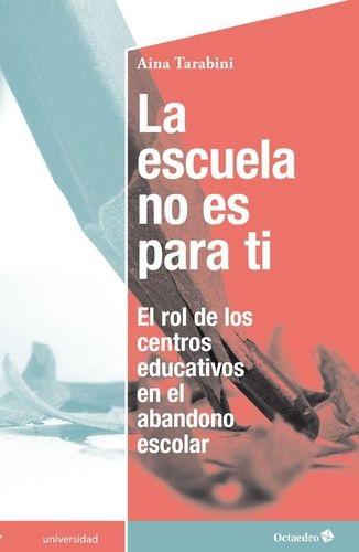 Escuela No Es Para Ti El Rol De Los Centros Educativos En El Abandono Escolar, La