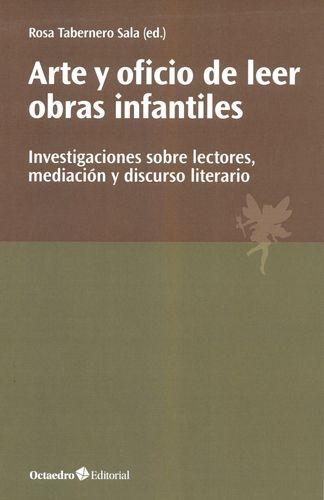 Arte Y Oficio De Leer Obras Infantiles Investigaciones Sobre Lectores Mediacion Y Discurso Literario