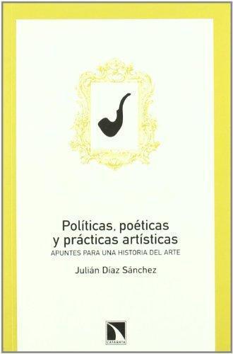 Politicas Poeticas Y Practicas Artisticas. Apuntes Para Una Historia Del Arte