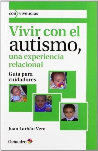 Vivir Con El Autismo, Una Experiencia Relacional. Guia Para Cuidadores