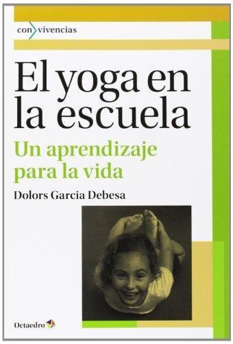Yoga En La Escuela Un Aprendizaje Para La Vida, El