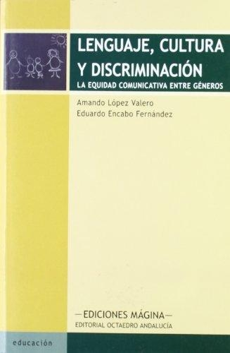 Lenguaje Cultura Y Discriminacion. La Equidad Comunicativa Entre Generos