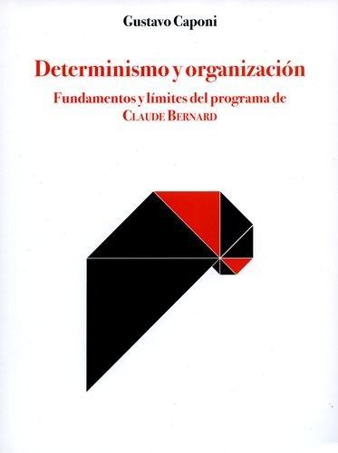 Determinismo Y Organizacion Fundamentos Y Limites Del Programa De Claude Bernard