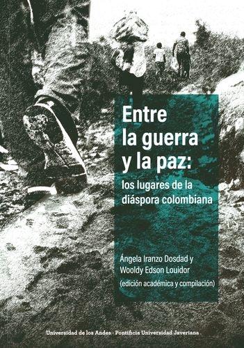 Entre La Guerra Y La Paz Los Lugares De La Diaspora Colombiana