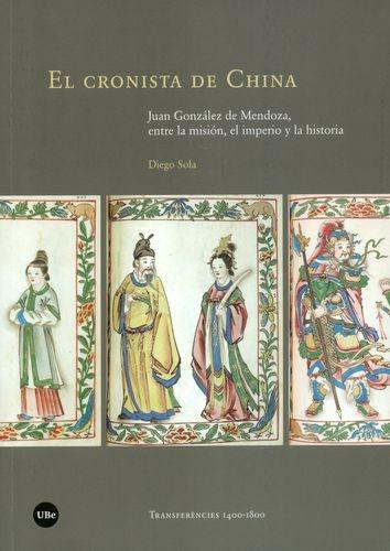 Cronista De China Juan Gonzalez De Mendoza Entre La Mision El Imperio Y La Historia, El