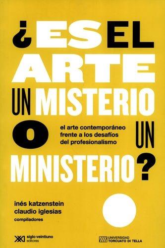 Es El Arte Un Misterio O Un Ministerio El Arte Contemporaneo Frente A Los Desafios Del Profesionalismo