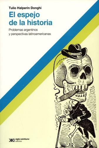 Espejo De La Historia. Problemas Argentinos Y Perspectivas Latinoamericanas, El