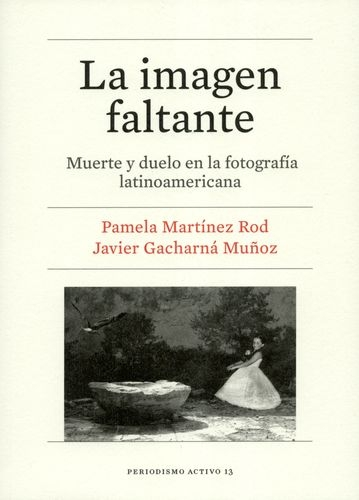 Imagen Faltante Muerte Y Duelo En La Fotografia Latinoamericana, La