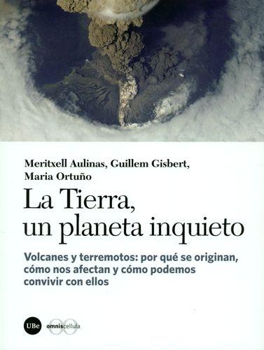 Tierra Un Planeta Inquieto. Volcanes Y Terremotos Por Que Se Originan Como Nos Afectan, La