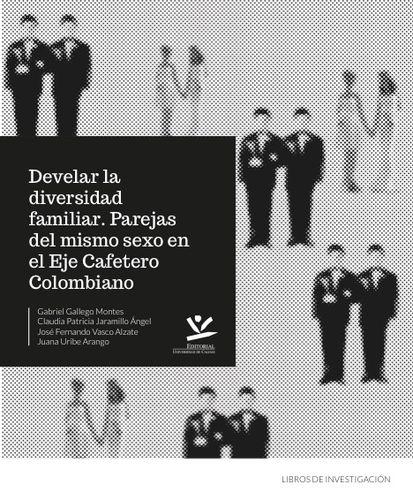 Develar La Diversidad Familiar Parejas Del Mismo Sexo En El Eje Cafetero Colombiano