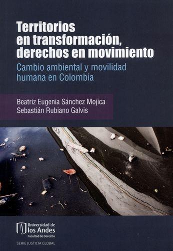 Territorios En Transformacion Derechos En Movimiento Cambio Ambiental Y Movilidad Humana En Colombia