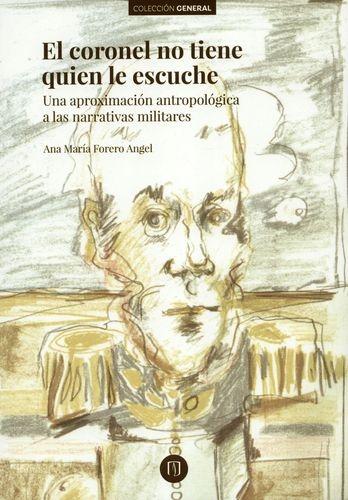 Coronel No Tiene Quien Le Escuche Una Aproximacion Antropologica A Las Narrativas Militares, El