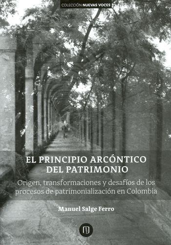 Principio Arcontico Del Patrimonio. Origen Transformaciones Y Desafios De Los Procesos De Patrimonializacion En Colombia
