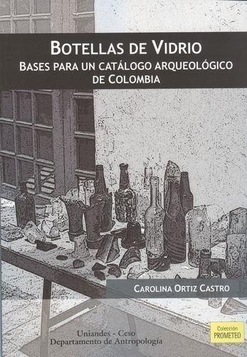 Botellas De Vidrio. Bases Para Un Catalogo Arqueologico De Colombia