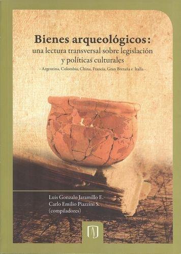 Bienes Arqueologicos Una Lectura Transversal Sobre Legislacion Y Politicas Culturales