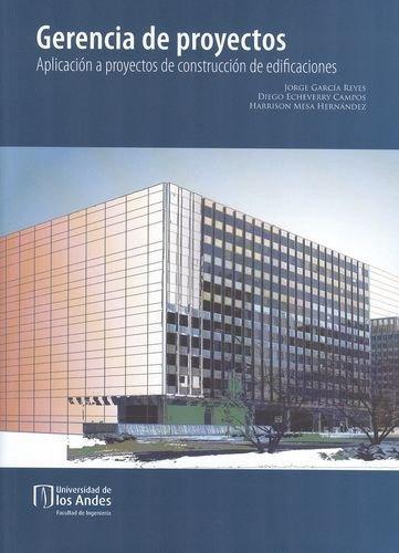 Gerencia De Proyectos. Aplicacion A Proyectos De Construccion De Edificaciones